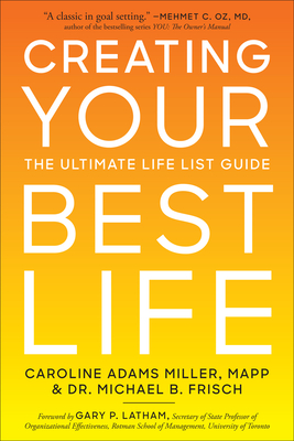 Creating Your Best Life: The Ultimate Life List Guide - Miller, Caroline Adams, and Frisch, Michael B.