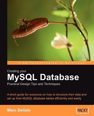 Creating Your MySQL Database: Practical Design Tips and Techniques - Delisle, Marc