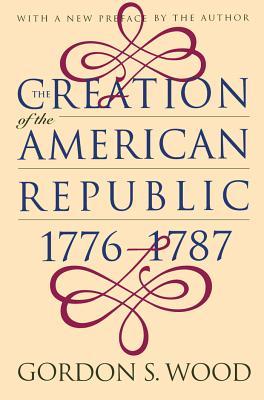 Creation of the American Republic, 1776-1787 - Wood, Gordon S