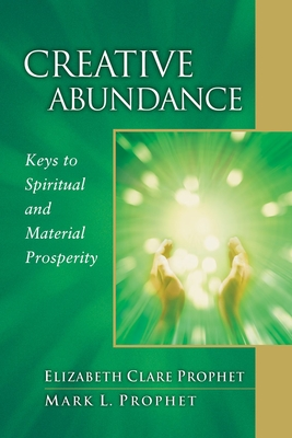Creative Abundance: Keys to Spiritual and Material Prosperity - Prophet, Elizabeth Clare