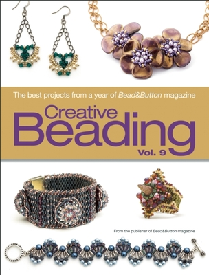 Creative Beading Vol. 9: The Best Projects from a Year of Bead&button Magazine - Bead&button Magazine, Editors Of (Compiled by)