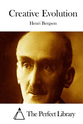 Creative Evolution - Bergson, Henri, and The Perfect Library (Editor)