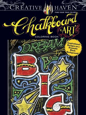 Creative Haven Chalkboard Art Coloring Book: Inspirational Designs on a Dramatic Black Background - Hughes, Cj