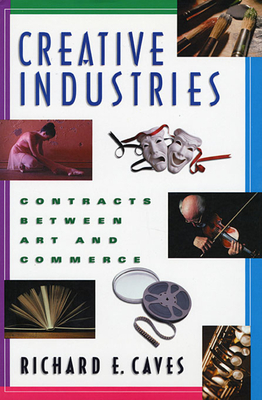 Creative Industries: Contracts Between Art and Commerce - Caves, Richard E