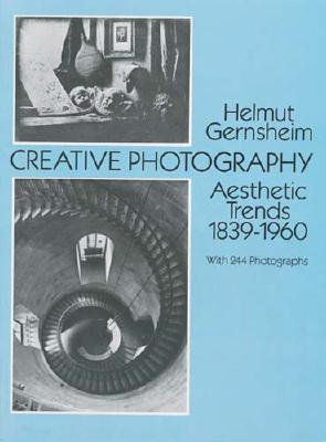 Creative Photography: Aesthetic Trends 1839-1960 - Gernsheim, Helmut