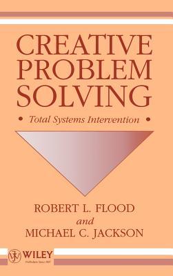 Creative Problem Solving: Total Systems Intervention - Flood, Robert L