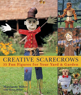 Creative Scarecrows: 35 Fun Figures for Your Yard & Garden - Miller, Marcianne