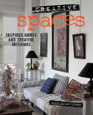 Creative Spaces: Inspired Homes and Creative Interiors - James, Geraldine
