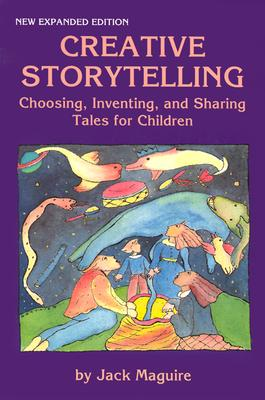 Creative Storytelling: Choosing, Inventing and Sharing Tales for Children - Maguire, Jack