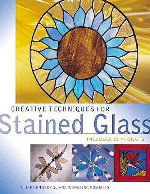 Creative Techniques for Stained Glass - Kennedy, Cliff, and Pompilio