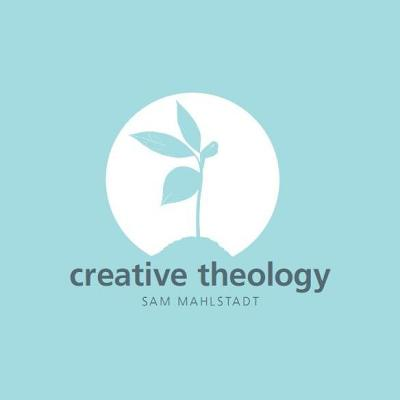 Creative Theology - Mahlstadt, Sam