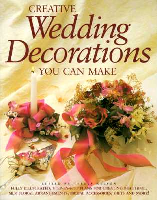 Creative wedding decorations you can make book by teresa nelson creative wedding decorations you can make nelson teresa editor junglespirit Image collections