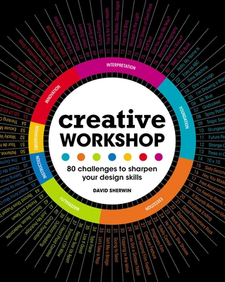 Creative Workshop: 80 Challenges to Sharpen Your Design Skills - Sherwin, David