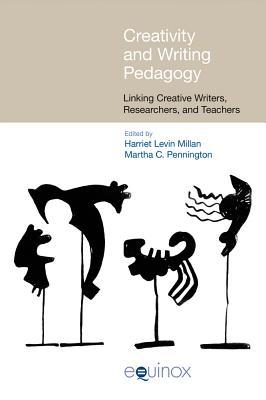 Creativity and Writing Pedagogy: Linking Creative Writers, Researchers and Teachers - Millan, Harriet Levin (Editor), and Pennington, Martha C. (Editor)