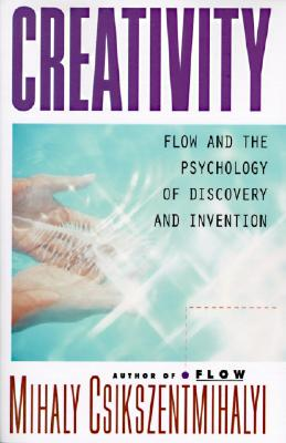 Creativity: Flow and the Psychology of Discovery and Invention - Csikszentmihalyi, Mihaly, Dr., PhD