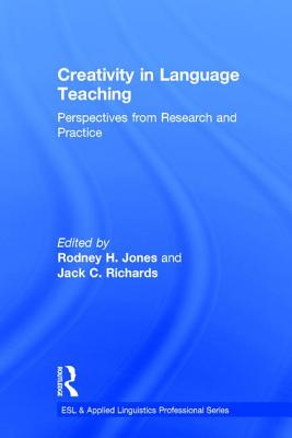 Creativity in Language Teaching: Perspectives from Research and Practice - Jones, Rodney H, Dr. (Editor), and Richards, Jack C, Professor (Editor)