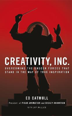 Creativity, Inc.: Overcoming the Unseen Forces That Stand in the Way of True Inspiration - Catmull, Ed
