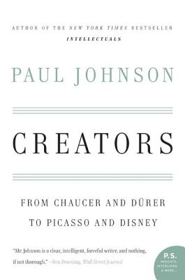 Creators: From Chaucer and Durer to Picasso and Disney - Johnson, Paul