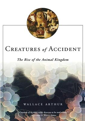 Creatures of Accident: The Rise of the Animal Kingdom - Arthur, Wallace