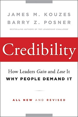 Credibility: How Leaders Gain and Lose It, Why People Demand It - Kouzes, James M., and Posner, Barry Z.