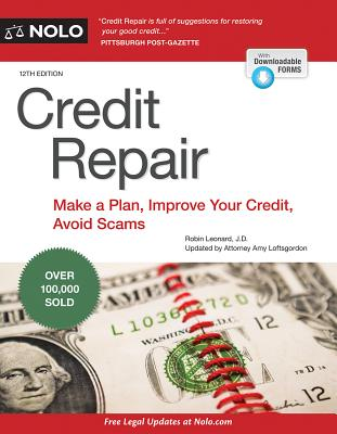 Credit Repair: Make a Plan, Improve Your Credit, Avoid Scams - Leonard, Robin, and Loftsgordon, Amy, Attorney