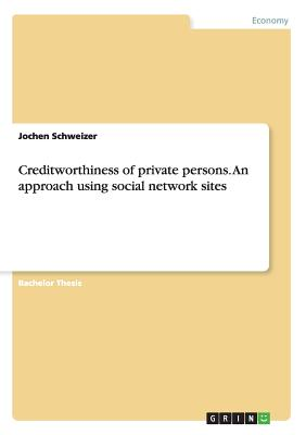 Creditworthiness of Private Persons. an Approach Using Social Network Sites - Schweizer, Jochen