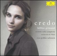 Credo - Hélène Grimaud (piano); Swedish Radio Choir (choir, chorus); Swedish Radio Symphony Orchestra; Esa-Pekka Salonen (conductor)