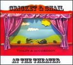 Cricket & Snail at the Theater