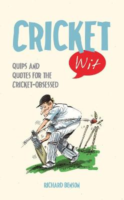 Cricket Wit: Quips and Quotes for the Cricket Obsessed - Benson, Richard