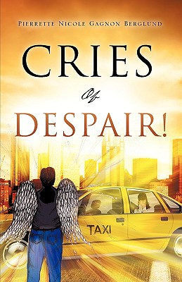 Cries of Despair! - Berglund, Pierrette Nicole Gagnon