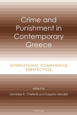 Crime and Punishment in Contemporary Greece: International Comparative Perspectives - Cheliotis, Leonidas K. (Editor), and Xenakis, Sappho (Editor)