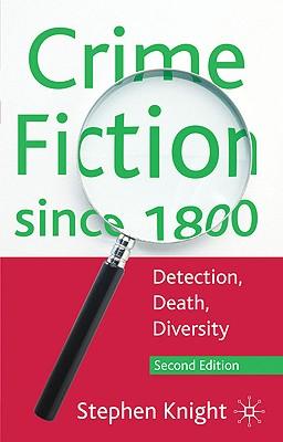 Crime Fiction Since 1800: Detection, Death, Diversity - Knight, Stephen