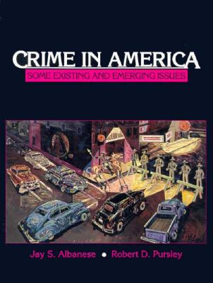 Crime in America: Some Existing and Emerging Issues - Albanese, Jay S, and Pursley, Robert D