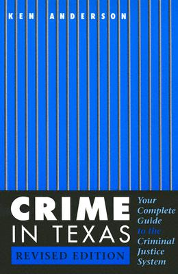Crime in Texas: Your Complete Guide to the Criminal Justice System, Revised Edition - Anderson, Ken