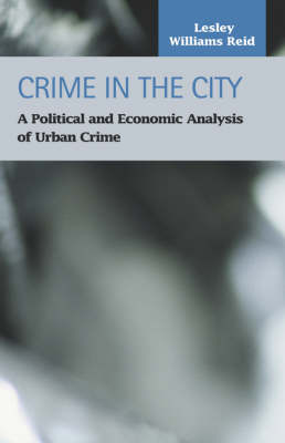 Crime in the City: A Political and Economic Analysis of Urban Crime - Reid, Lesley Williams