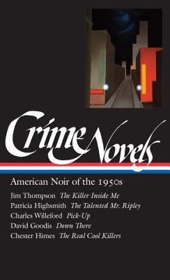 Crime Novels: American Noir of the 1950s (Loa #95): The Killer Inside Me / The Talented Mr. Ripley / Pick-Up / Down There / The Real Cool Killers - Polito, Robert (Editor)
