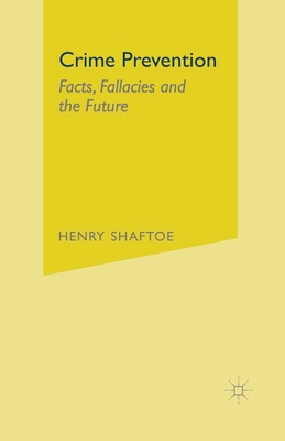 Crime Prevention: Facts, Fallacies and the Future - Shaftoe, Henry