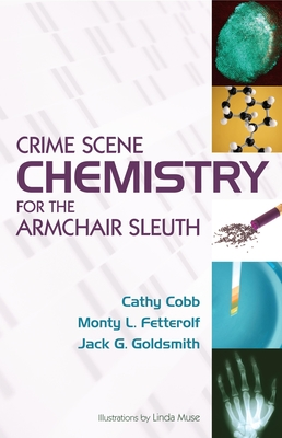 Crime Scene Chemistry for the Armchair Sleuth - Cobb, Cathy, and Fetterolf, Monty, and Goldsmith, Jack G