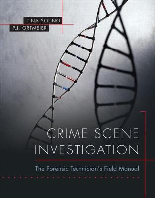 Crime Scene Investigation: The Forensic Technician's Field Manual - Young, Tina, and Ortmeier, P. J.