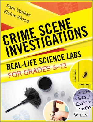 Crime Scene Investigations: Real-Life Science Labs for Grades 6-12 - Walker, Pam