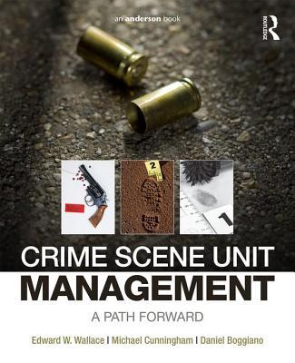 Crime Scene Unit Management: A Path Forward - Wallace, Edward W, Jr.