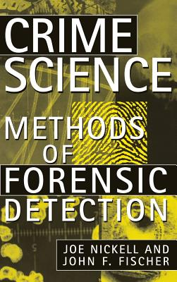 Crime Science: Methods of Forensic Detection - Nickell, Joe, and Fischer, John F