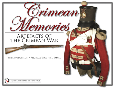 Crimean Memories: Artefacts of the Crimean War - Hutchison, Will, and Vice, Michael, and Small, B.J.