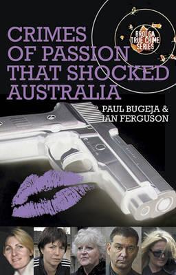 Crimes of Passion That Shocked Australia - Bugeja, Paul, and Ferguson, Ian