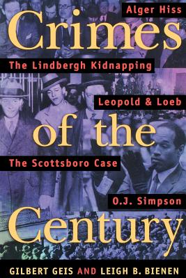 Crimes of the Century: From Leopold and Loeb to O. J. Simpson - Geis, Gilbert