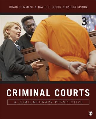 Criminal Courts: A Contemporary Perspective - Hemmens, Craig T, Dr., and Brody, David C, Dr., and Spohn, Cassia, Dr.