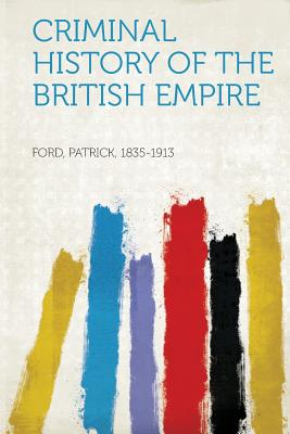 Criminal History of the British Empire - 1835-1913, Ford Patrick