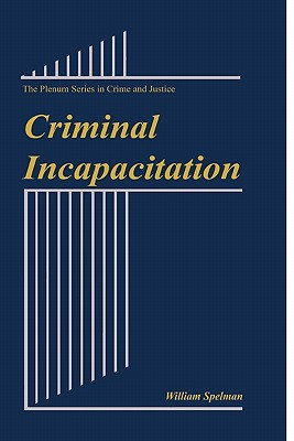 Criminal Incapacitation - Spelman, William