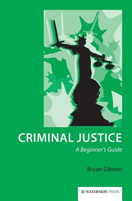 Criminal Justice: A Beginner's Guide - Gibson, Bryan