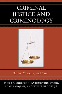 Criminal Justice and Criminology: Terms, Concepts, and Cases - Anderson, James F, and Dyson, Laronistine, and Langsam, Adam